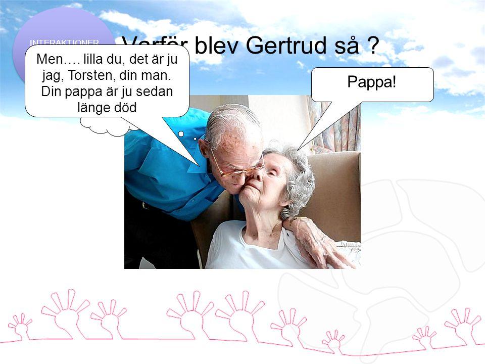 Varför blev Gertrud så Pappa!