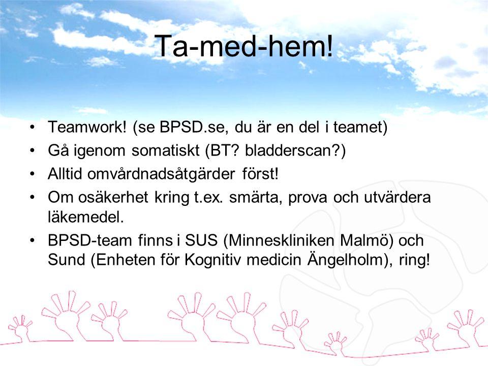 Ta-med-hem! Teamwork! (se BPSD.se, du är en del i teamet)