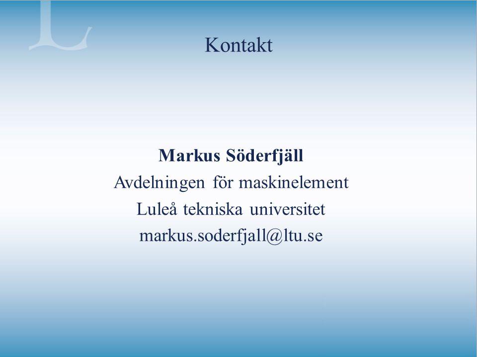Kontakt Markus Söderfjäll Avdelningen för maskinelement