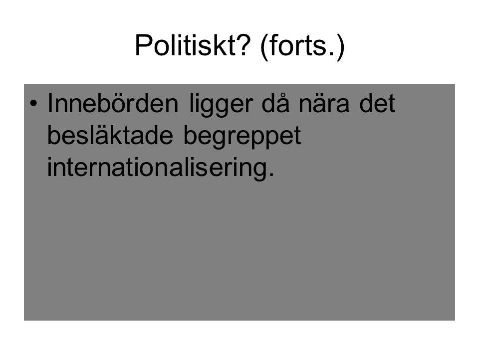 Politiskt (forts.) Innebörden ligger då nära det besläktade begreppet internationalisering.