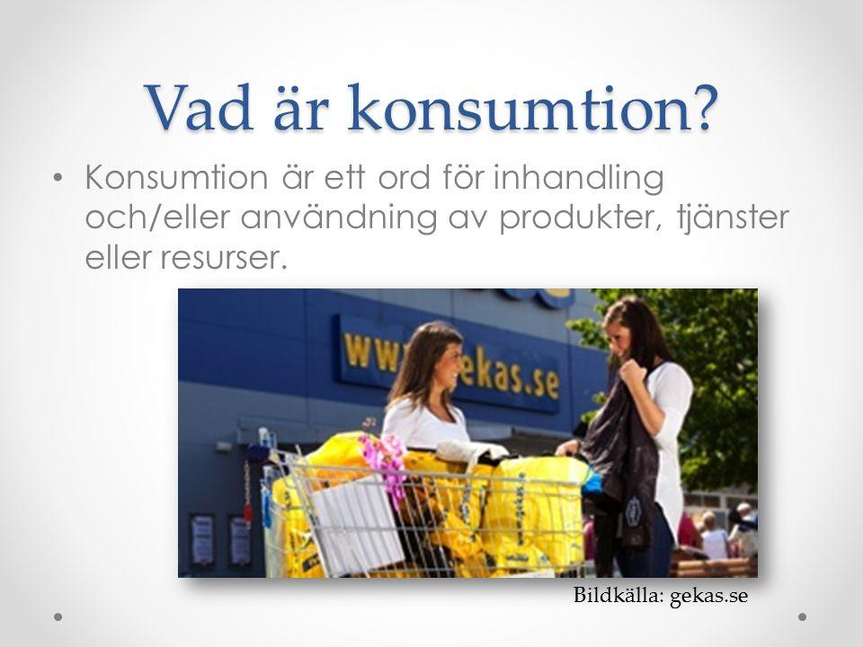 Vad är konsumtion Konsumtion är ett ord för inhandling och/eller användning av produkter, tjänster eller resurser.