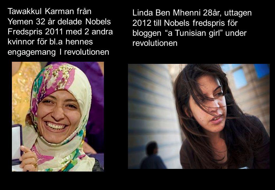 Tawakkul Karman från Yemen 32 år delade Nobels Fredspris 2011 med 2 andra kvinnor för bl.a hennes engagemang I revolutionen