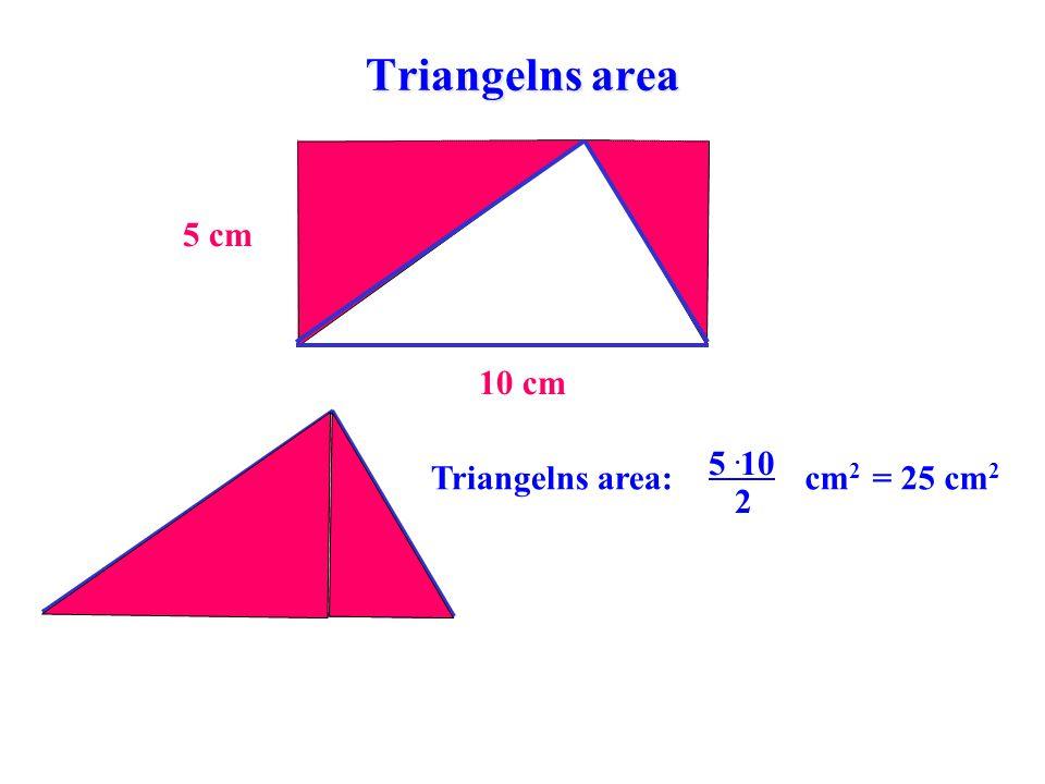 Triangelns area 5 cm 10 cm 5 .10 2 Triangelns area: cm2 = 25 cm2