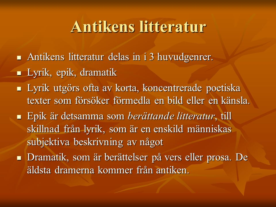 Antikens litteratur Antikens litteratur delas in i 3 huvudgenrer.
