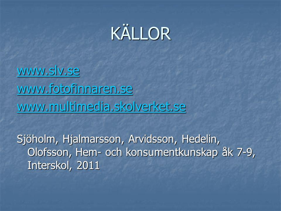 KÄLLOR www.slv.se www.fotofinnaren.se www.multimedia.skolverket.se