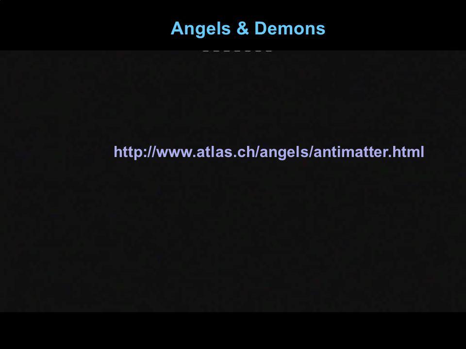 Angels & Demons http://www.atlas.ch/angels/antimatter.html