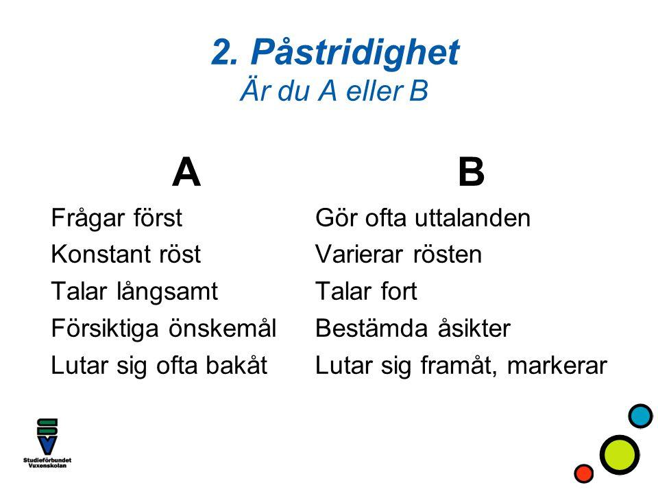 2. Påstridighet Är du A eller B