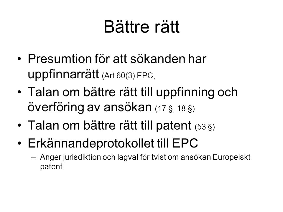 Bättre rätt Presumtion för att sökanden har uppfinnarrätt (Art 60(3) EPC,