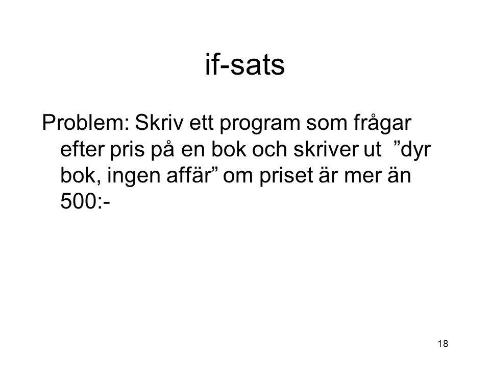 if-sats Problem: Skriv ett program som frågar efter pris på en bok och skriver ut dyr bok, ingen affär om priset är mer än 500:-