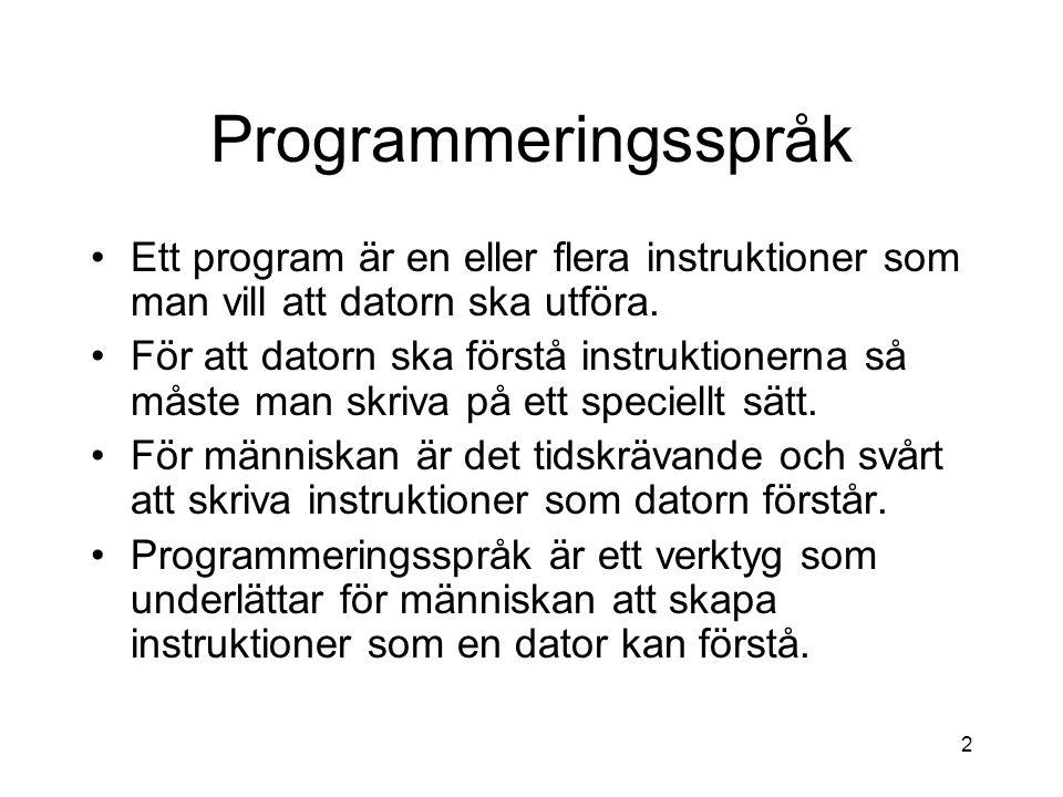 Programmeringsspråk Ett program är en eller flera instruktioner som man vill att datorn ska utföra.