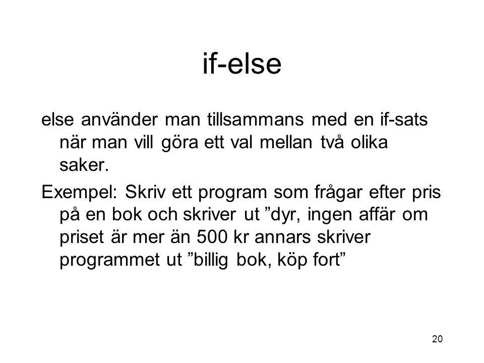 if-else else använder man tillsammans med en if-sats när man vill göra ett val mellan två olika saker.