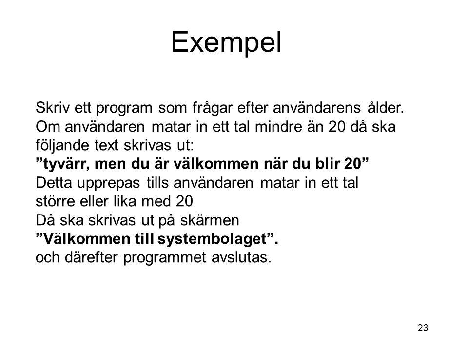 Exempel Skriv ett program som frågar efter användarens ålder.