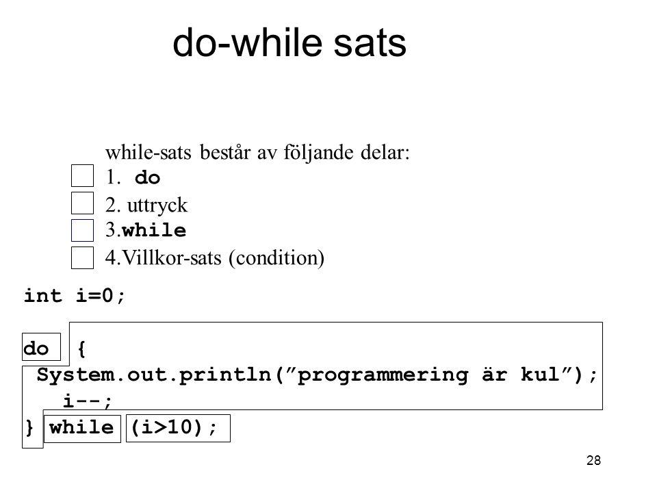 do-while sats while-sats består av följande delar: 1. do 2. uttryck