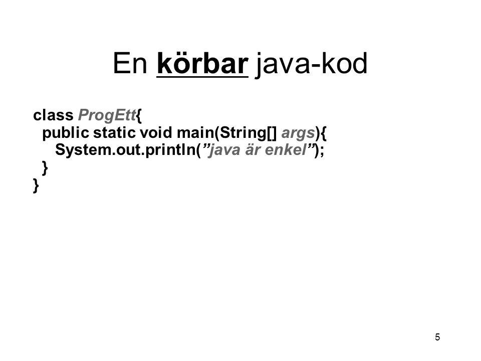 En körbar java-kod class ProgEtt{