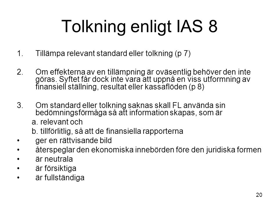Tolkning enligt IAS 8 Tillämpa relevant standard eller tolkning (p 7)