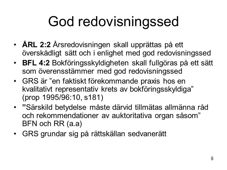 God redovisningssed ÅRL 2:2 Årsredovisningen skall upprättas på ett överskådligt sätt och i enlighet med god redovisningssed.