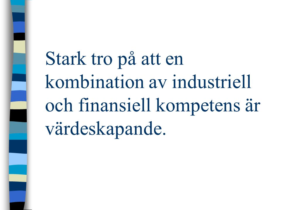 Stark tro på att en kombination av industriell och finansiell kompetens är värdeskapande.