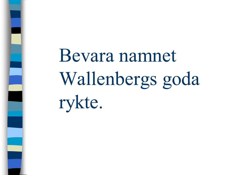 Bevara namnet Wallenbergs goda rykte.