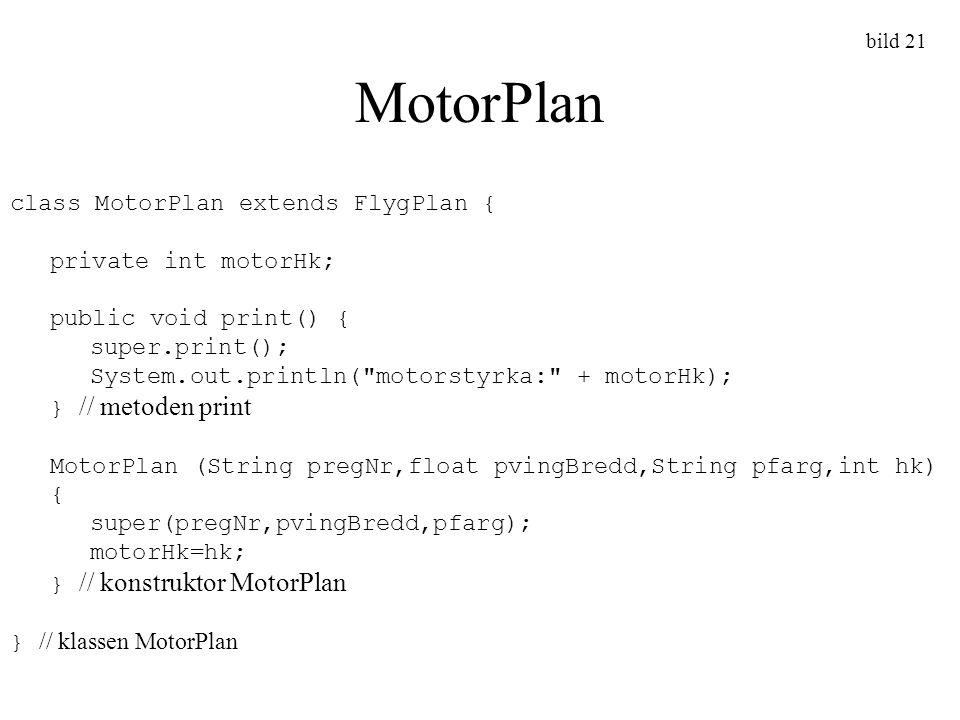 MotorPlan class MotorPlan extends FlygPlan { private int motorHk;