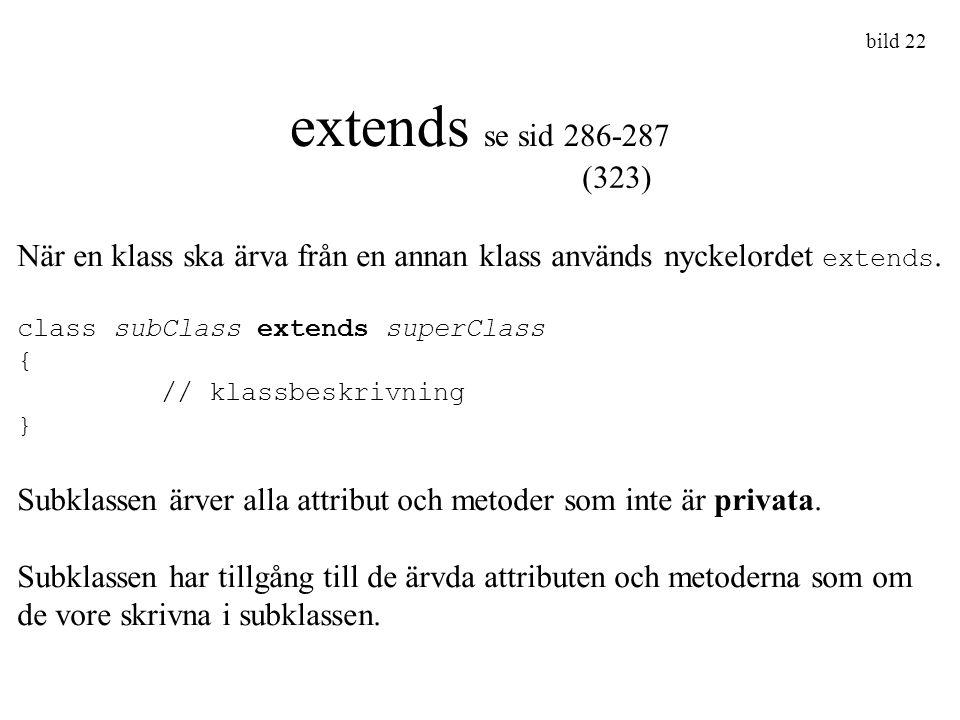 bild 22 extends se sid 286-287. (323) När en klass ska ärva från en annan klass används nyckelordet extends.