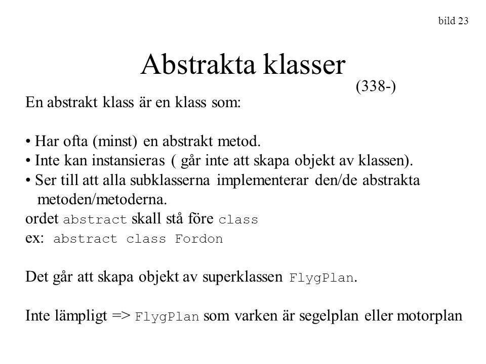Abstrakta klasser (338-) En abstrakt klass är en klass som: