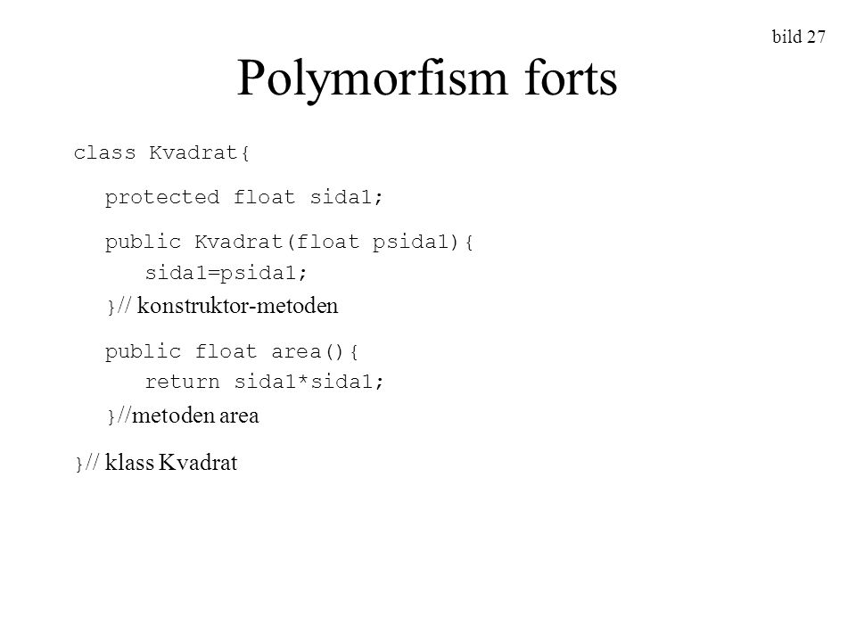 Polymorfism forts class Kvadrat{ protected float sida1;
