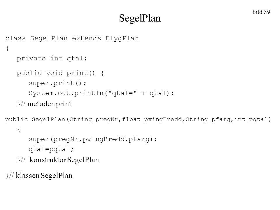SegelPlan class SegelPlan extends FlygPlan { private int qtal;
