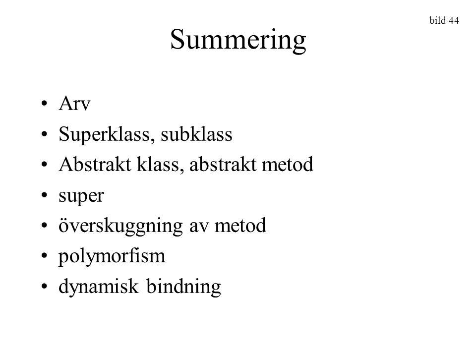 Summering Arv Superklass, subklass Abstrakt klass, abstrakt metod