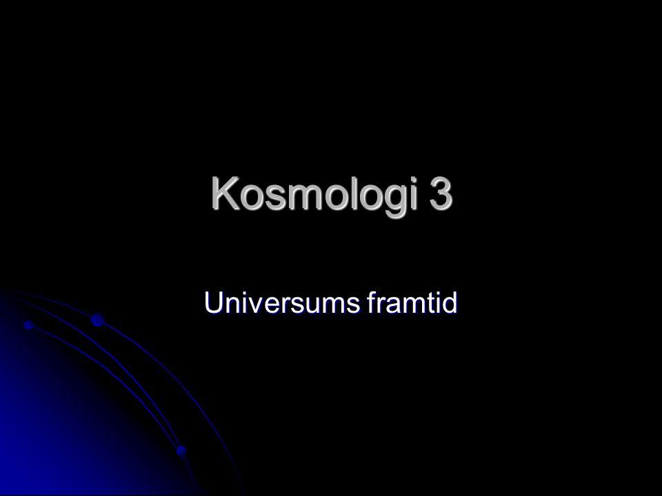 Kosmologi 3 Universums framtid