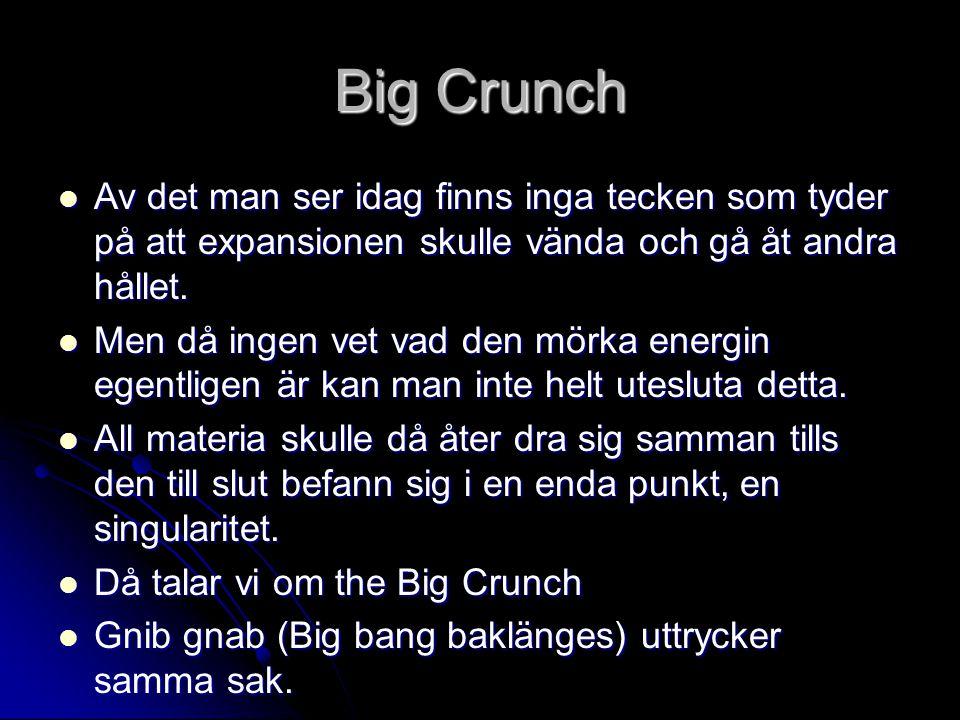 Big Crunch Av det man ser idag finns inga tecken som tyder på att expansionen skulle vända och gå åt andra hållet.