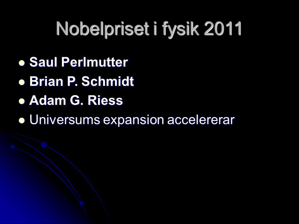 Nobelpriset i fysik 2011 Saul Perlmutter Brian P. Schmidt