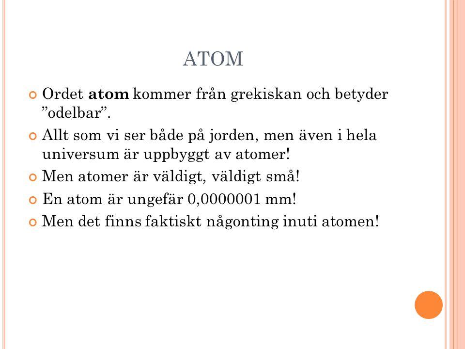 ATOM Ordet atom kommer från grekiskan och betyder odelbar .