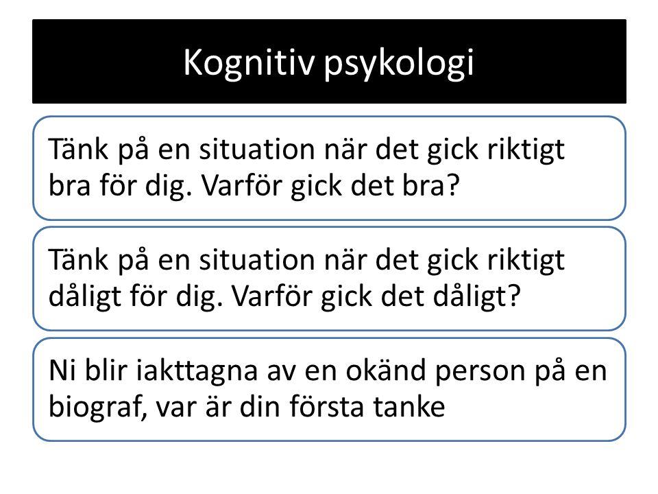 Kognitiv psykologi Tänk på en situation när det gick riktigt bra för dig. Varför gick det bra