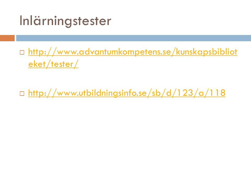 Inlärningstester http://www.advantumkompetens.se/kunskapsbibliot eket/tester/ http://www.utbildningsinfo.se/sb/d/123/a/118.