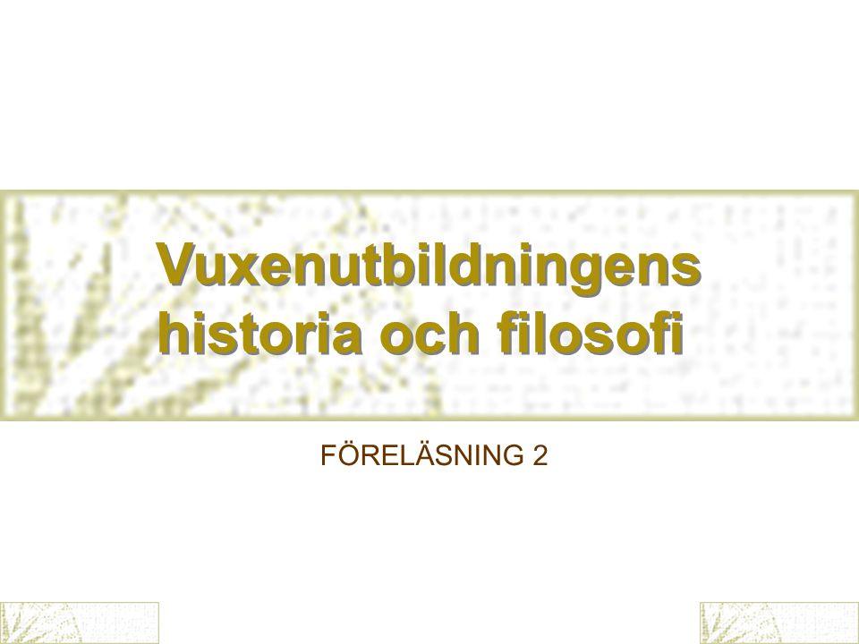 Vuxenutbildningens historia och filosofi FÖRELÄSNING 2