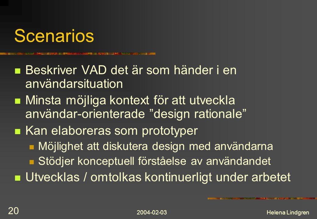 Scenarios Beskriver VAD det är som händer i en användarsituation