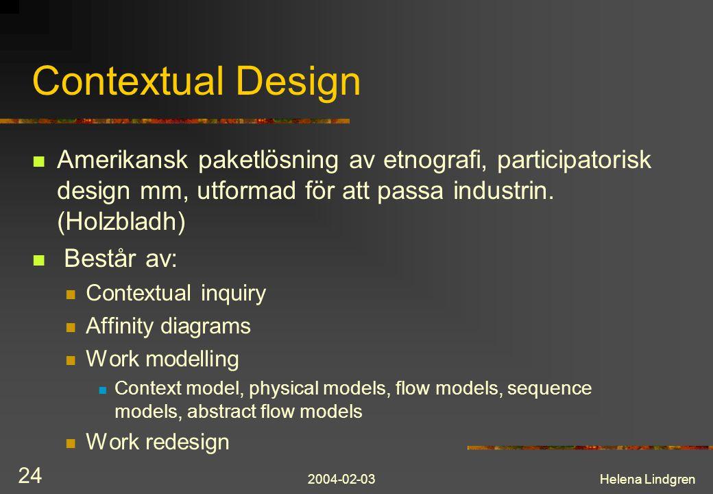 Contextual Design Amerikansk paketlösning av etnografi, participatorisk design mm, utformad för att passa industrin. (Holzbladh)