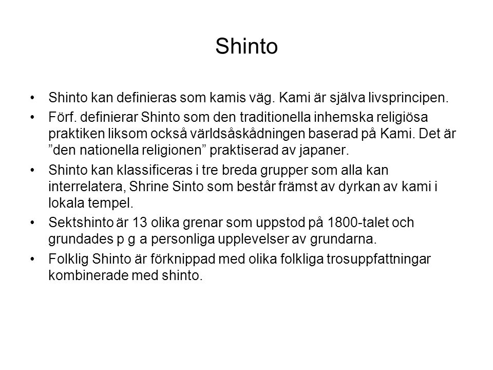 Shinto Shinto kan definieras som kamis väg. Kami är själva livsprincipen.