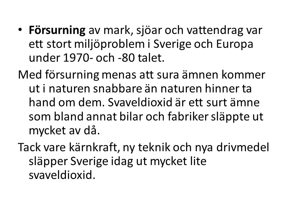 Försurning av mark, sjöar och vattendrag var ett stort miljöproblem i Sverige och Europa under 1970- och -80 talet.