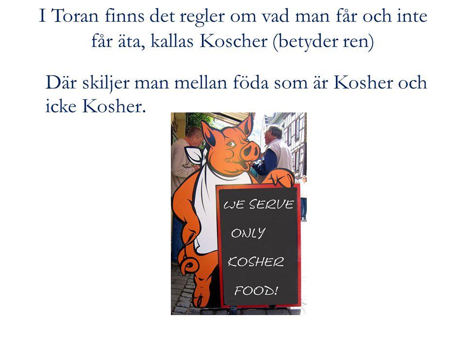 I Toran finns det regler om vad man får och inte får äta, kallas Koscher (betyder ren)