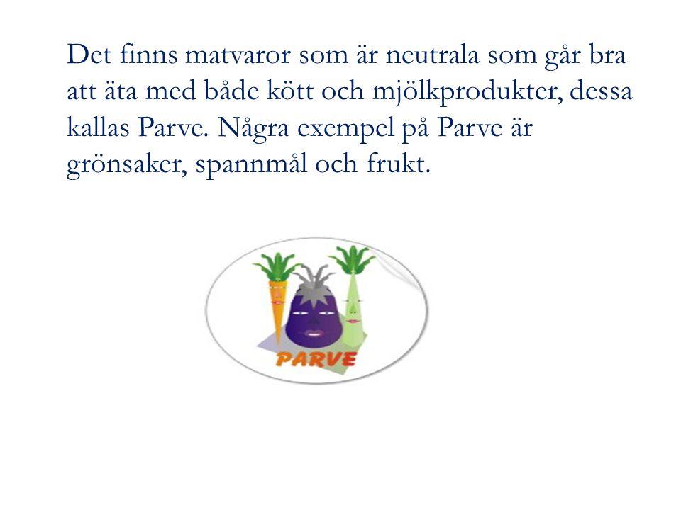 Det finns matvaror som är neutrala som går bra att äta med både kött och mjölkprodukter, dessa kallas Parve.
