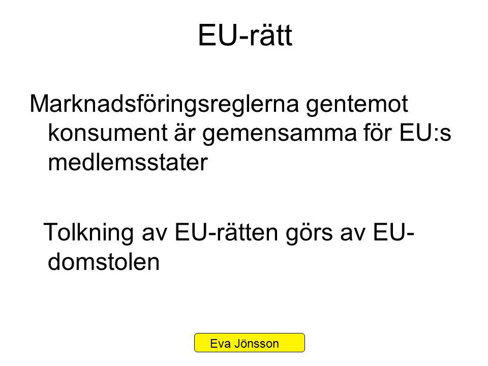 EU-rätt Marknadsföringsreglerna gentemot konsument är gemensamma för EU:s medlemsstater Tolkning av EU-rätten görs av EU-domstolen