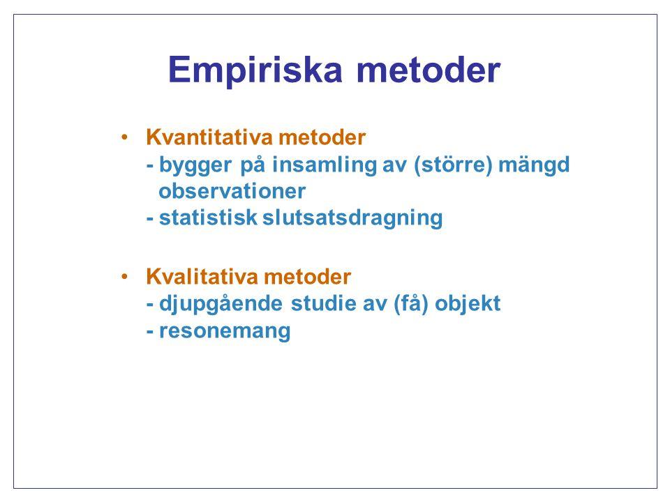 Empiriska metoder Kvantitativa metoder - bygger på insamling av (större) mängd observationer - statistisk slutsatsdragning.