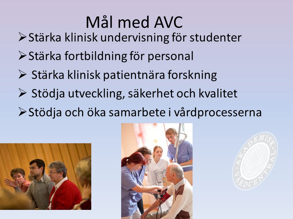 Mål med AVC Stärka klinisk undervisning för studenter