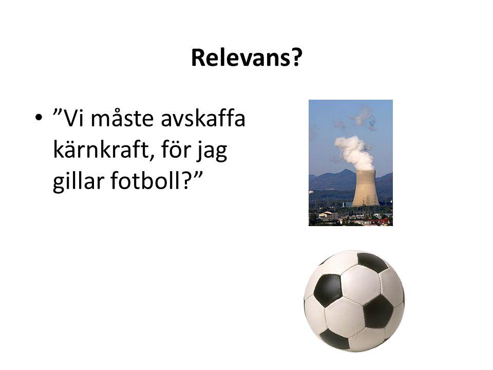 Relevans Vi måste avskaffa kärnkraft, för jag gillar fotboll