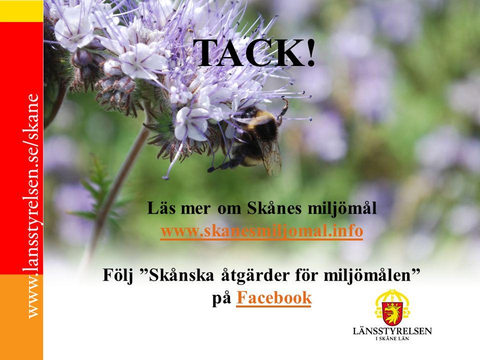 TACK! Läs mer om Skånes miljömål www.skanesmiljomal.info Följ Skånska åtgärder för miljömålen på Facebook.