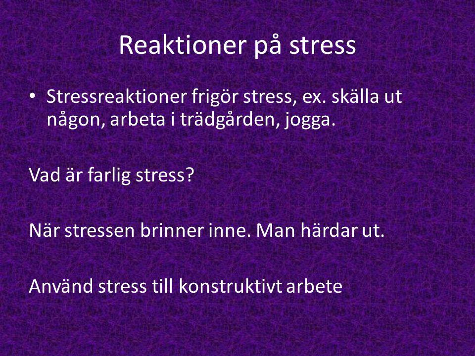 Reaktioner på stress Stressreaktioner frigör stress, ex. skälla ut någon, arbeta i trädgården, jogga.
