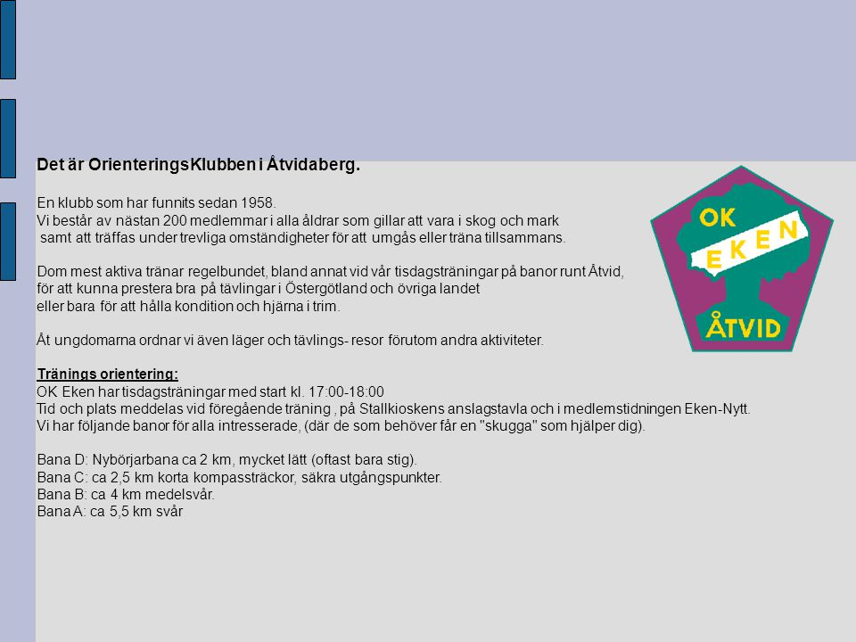 Det är OrienteringsKlubben i Åtvidaberg.