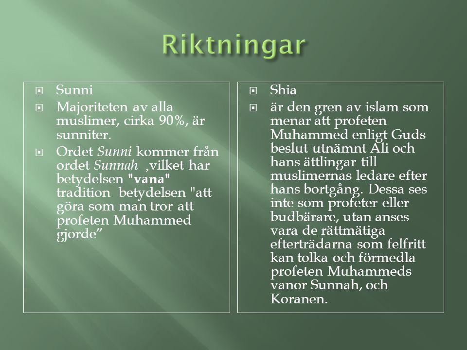 Riktningar Sunni Majoriteten av alla muslimer, cirka 90%, är sunniter.
