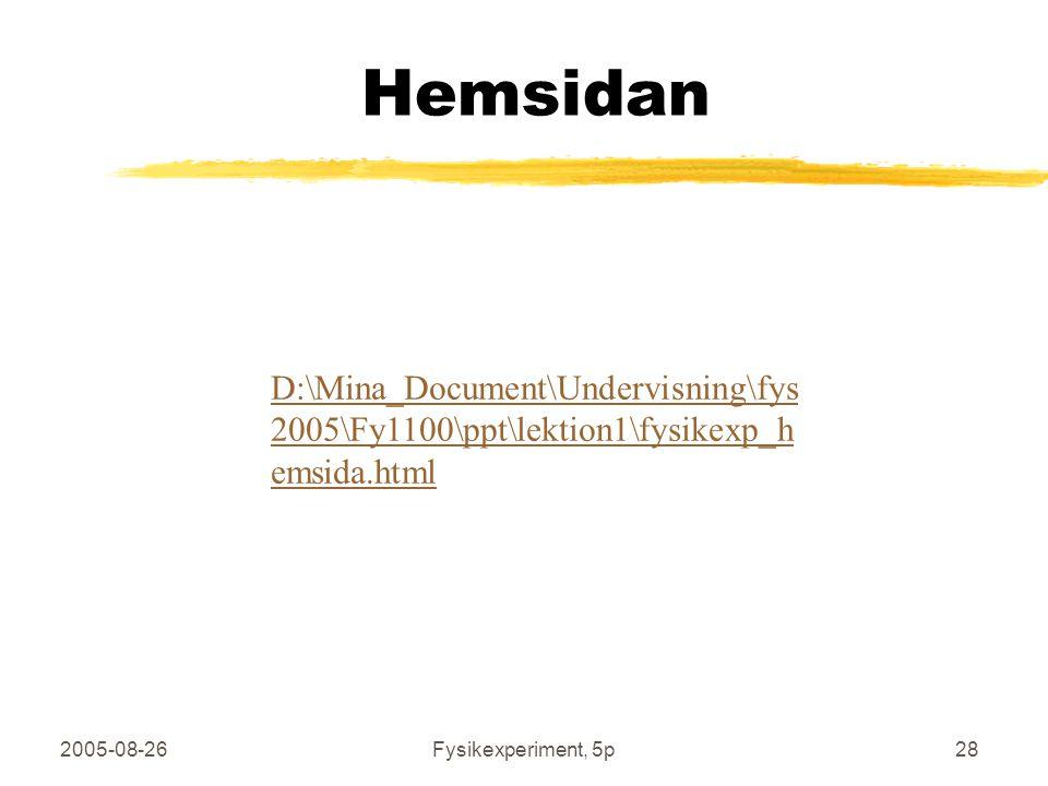 Hemsidan D:\Mina_Document\Undervisning\fys2005\Fy1100\ppt\lektion1\fysikexp_hemsida.html. 2005-08-26.